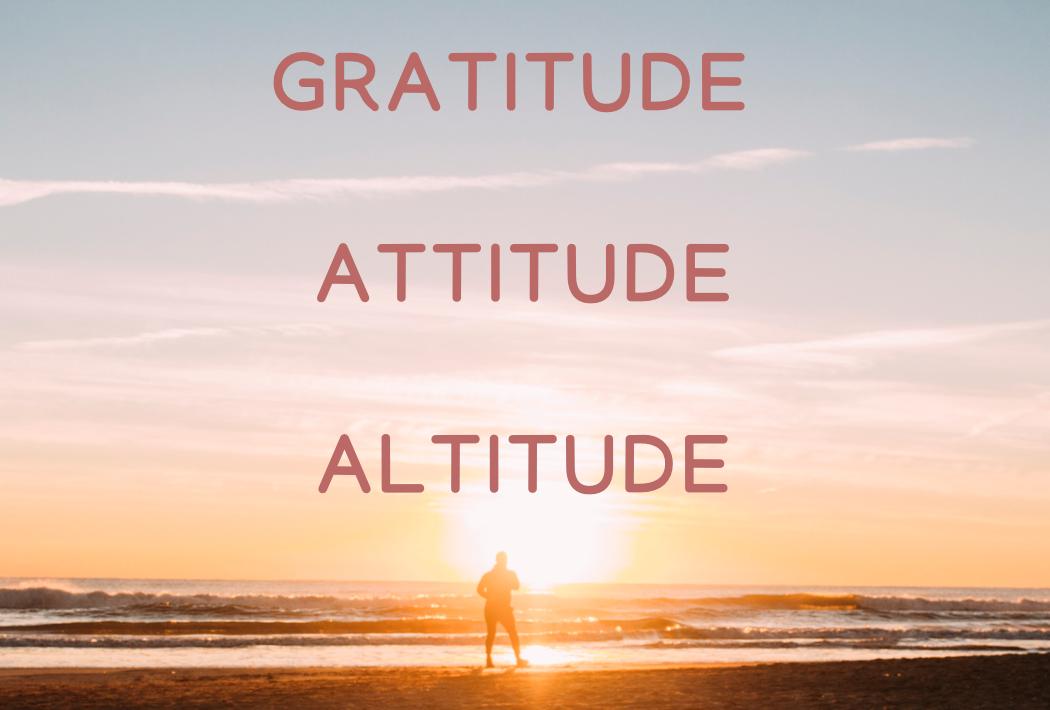 Gratitude Attitude Altitude